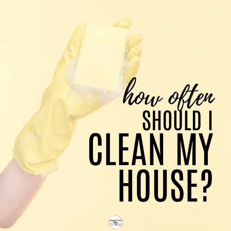 How Often Should I Clean My Home