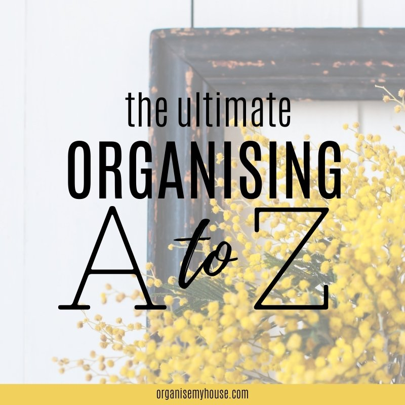 The Ultimate A To Z Of Organising