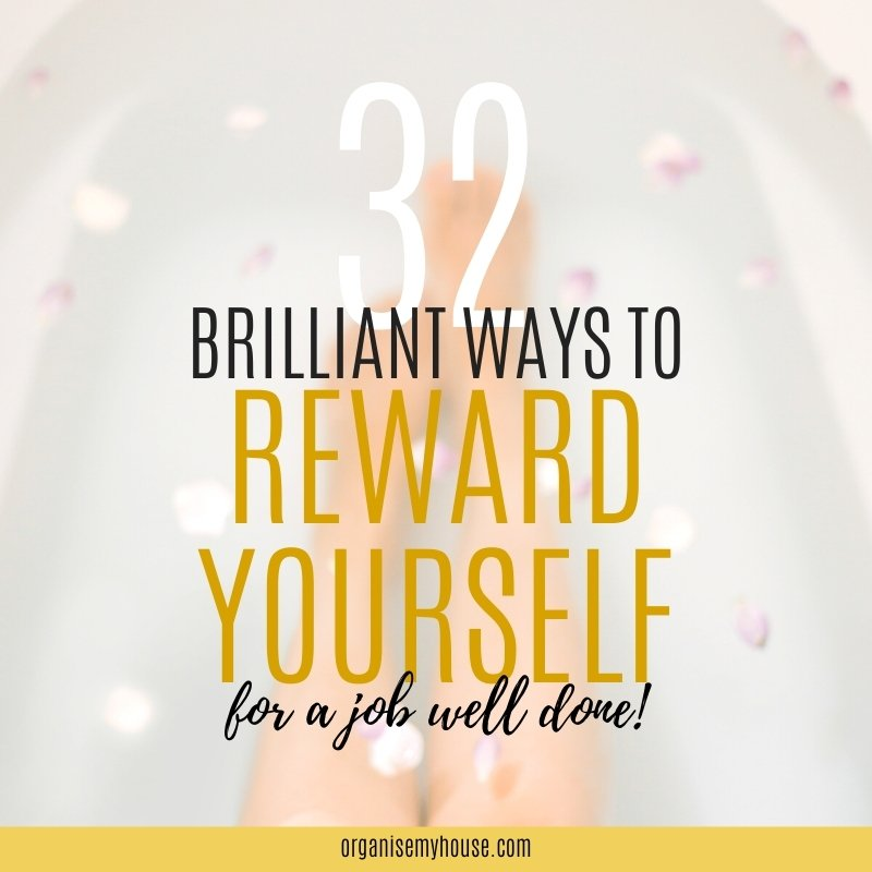 32 Brilliant Ways To Reward Yourself For a Job Well Done