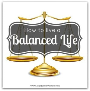 How to live a balanced life - post by www.organisemyhouse.com