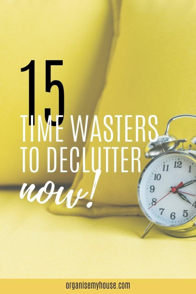 15 Time wasters to declutter from your life right now! - 14 time wasters declutter