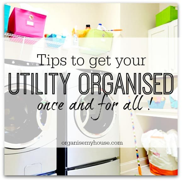 Tips to get your utility organised once and for all - make it work for you
