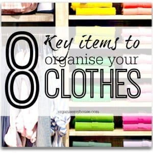 key items to organise your clothes better
