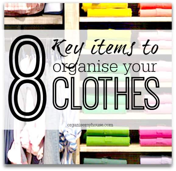 8 Key items to organise your clothes