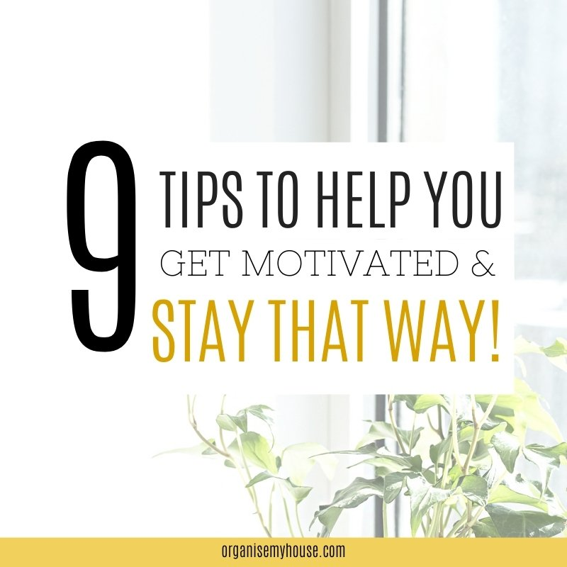 How To Get Motivated And Stay That Way - 9 Tips To Help