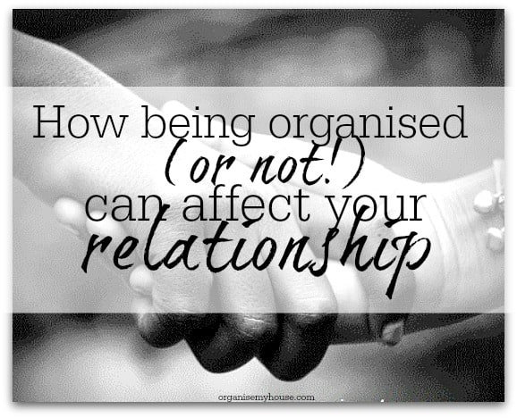 being organised can affect your relationship - how? find out here!