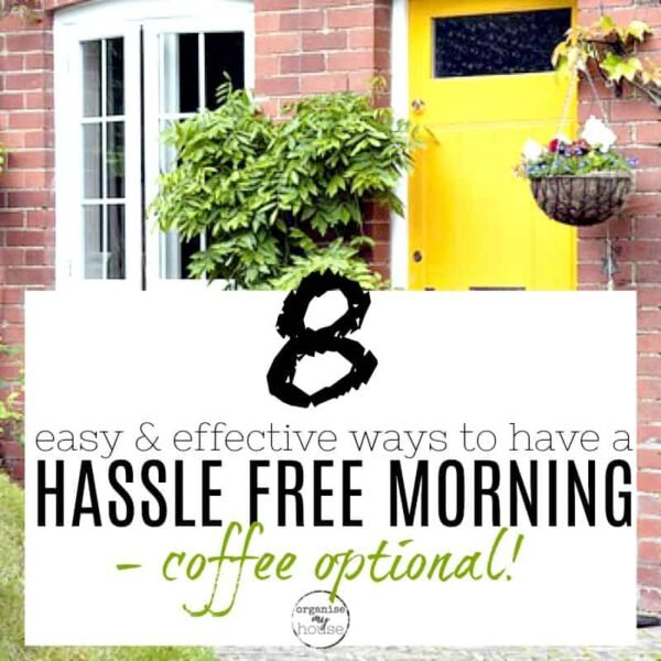 8 EASY(& EFFECTIVE!) WAYS TO HAVE A HASSLE FREE MORNING