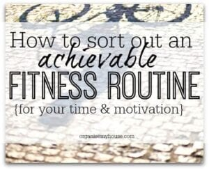 how to sort out an achievable fitness routine for every day life