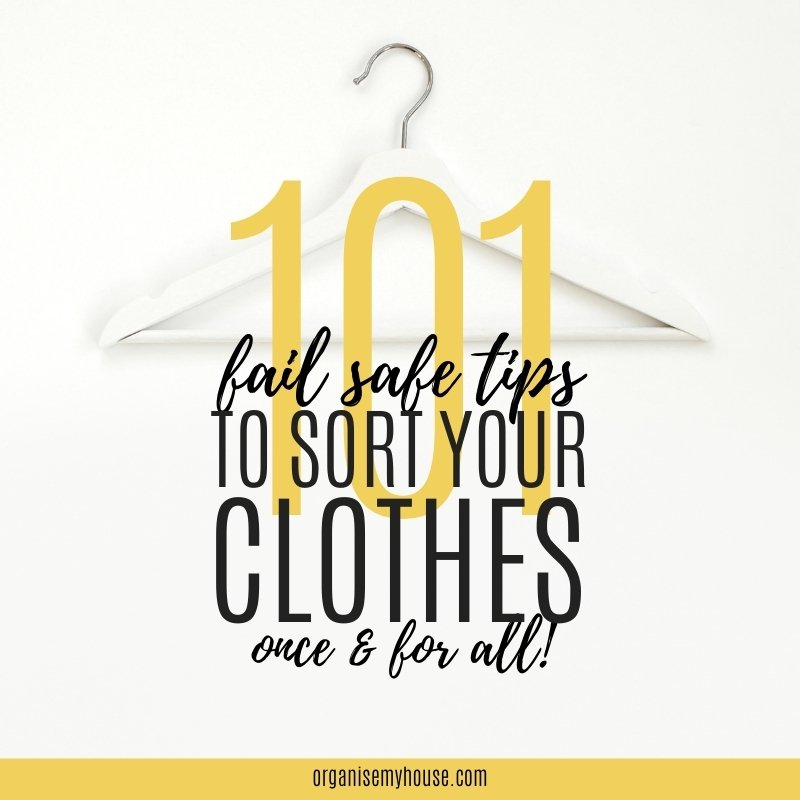101 Fail Safe Tips To Sort Your Clothes Out Once And For All