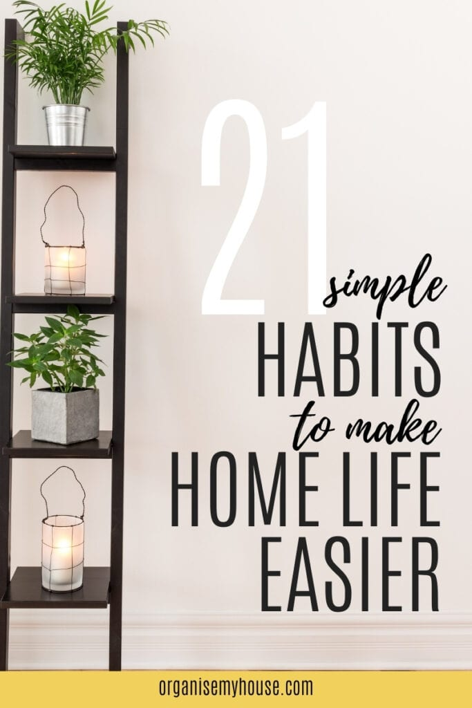 21 Simple Habits To Make Home Life Easier
