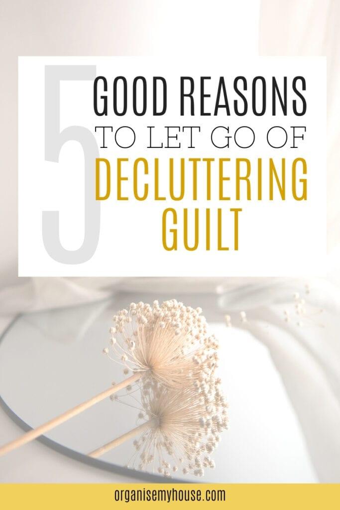 Decluttering Guilt - 5 Reasons To Let It Go!