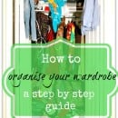 How to get your wardrobe organised, a step byb step guide to getting your wardrobe sorted once and for all