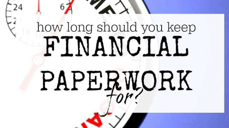 How long to keep financial paperwork for - tips