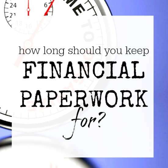 HOW LONG SHOULD YOU KEEP FINANCIAL PAPERWORK FOR?