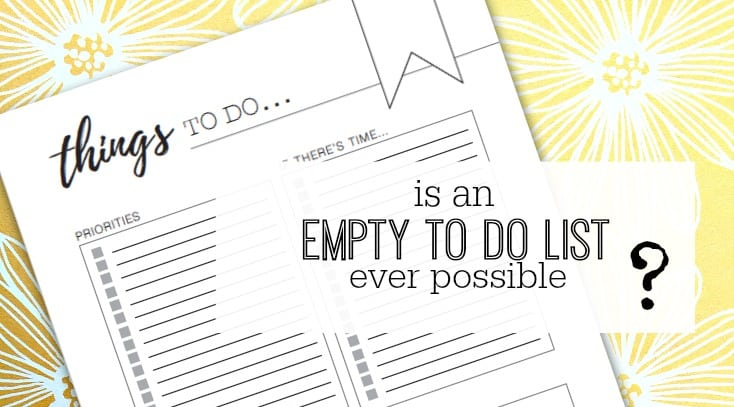 Is an empty TO DO list ever possible?