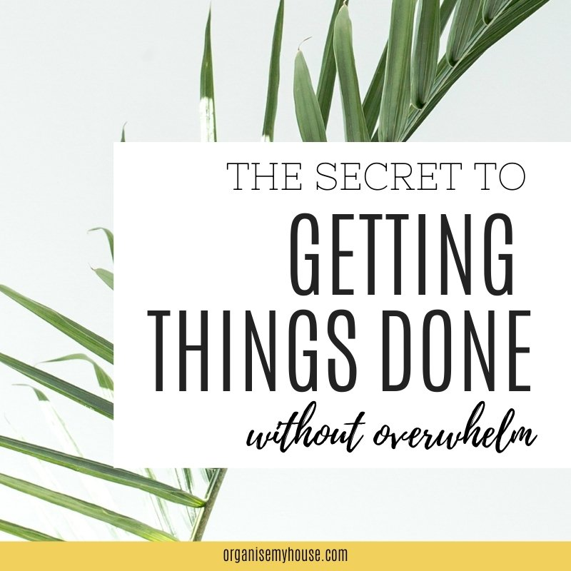 The Secret To Getting Things Done Without Overwhelm Setting In