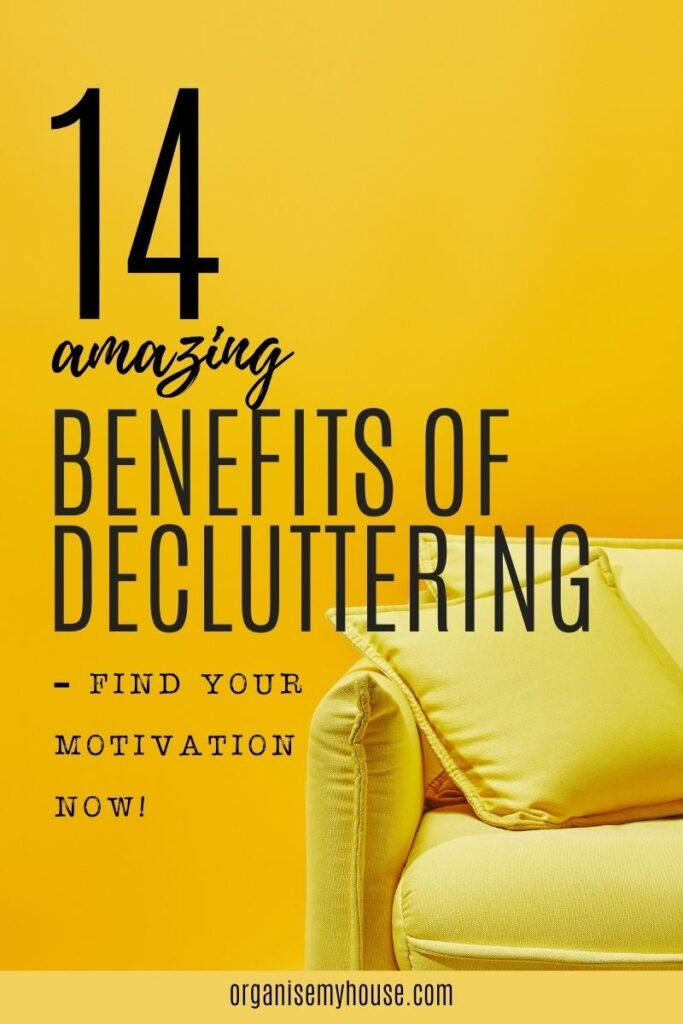 THE 14 AMAZING BENEFITS OF DECLUTTERING - FIND YOUR MOTIVATION NOW! - 328 benefits of decluttering pin