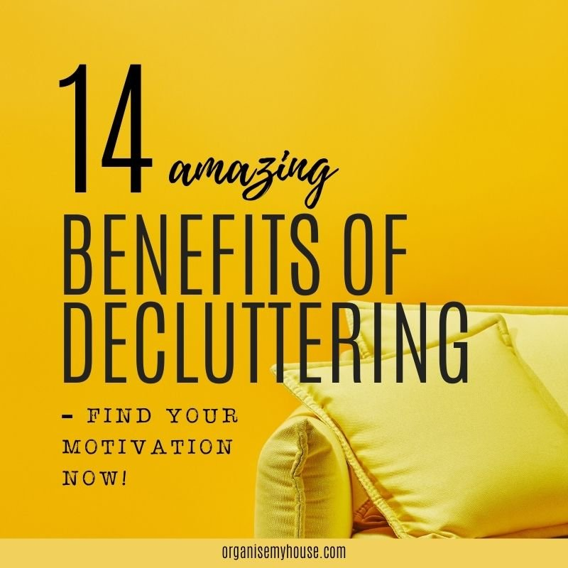THE 14 AMAZING BENEFITS OF DECLUTTERING - FIND YOUR MOTIVATION NOW! - 328 benefits of decluttering sq w