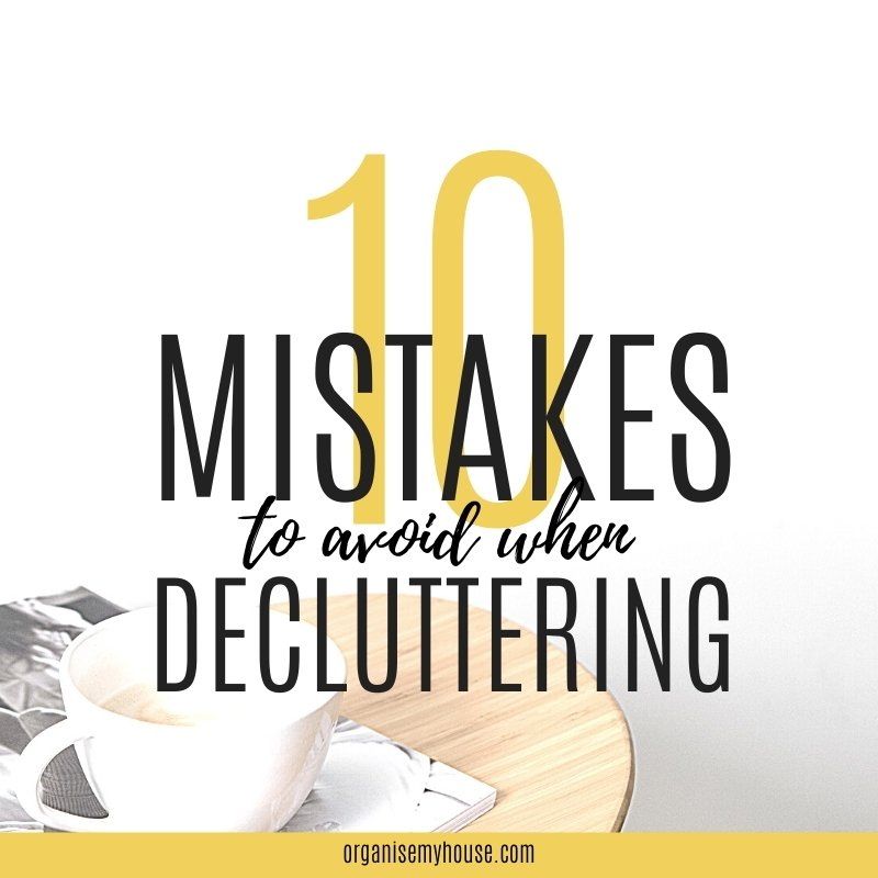 10 Mistakes To Always Avoid When Getting Rid Of Clutter