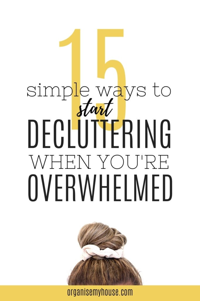 15 Simple Ways to Start Decluttering When You're Feeling Overwhelmed
