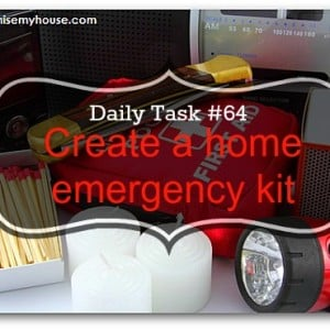 Creating a home emergency kit - one of the 100 daily tasks from www.organisemyhouse.com to keep your home under control easily