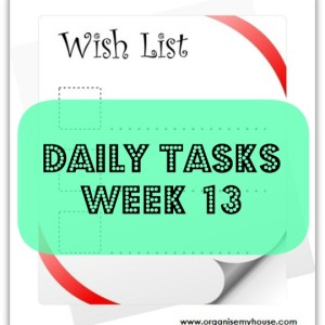 Daily tasks week 13 from organisemyhouse.com - tasks for each day of the week and a reward for the weekend!