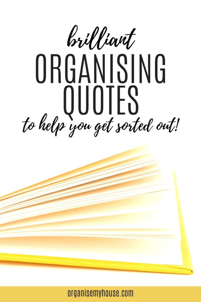 Brilliant organising quotes that will help you get sorted out