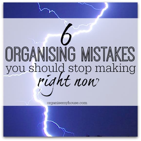 organising mistakes to stop making right now