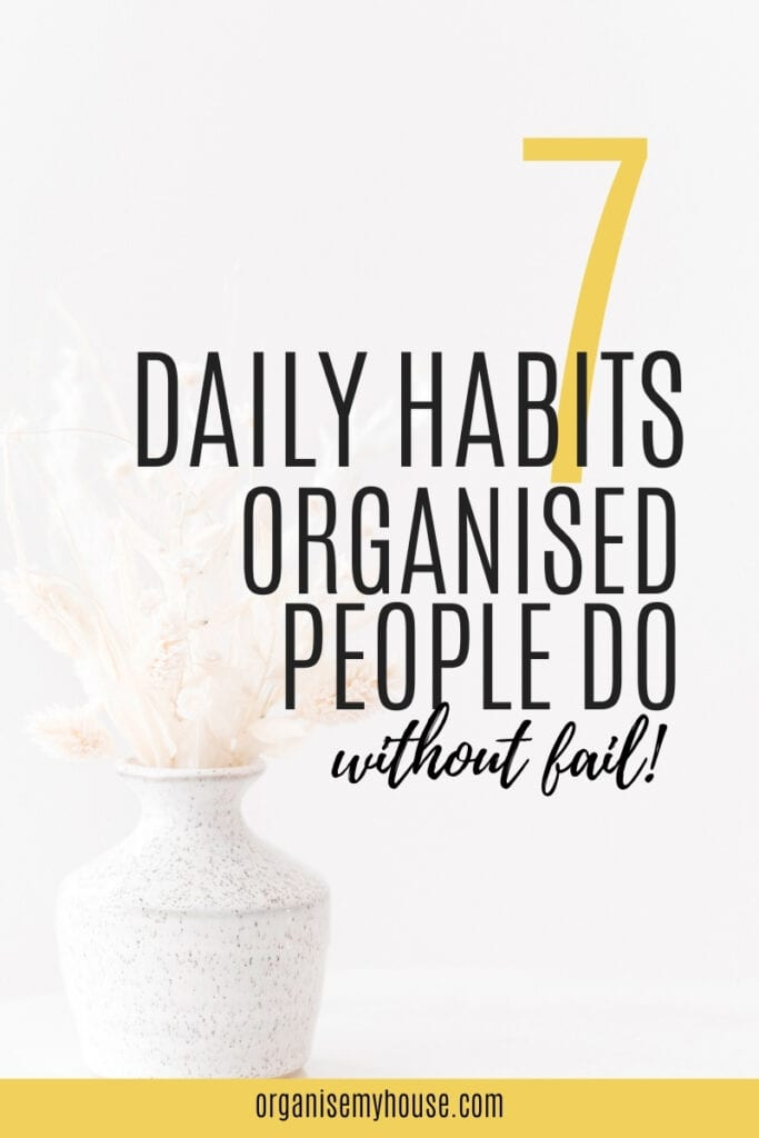 7 Daily Habits Organised People Do Without Fail