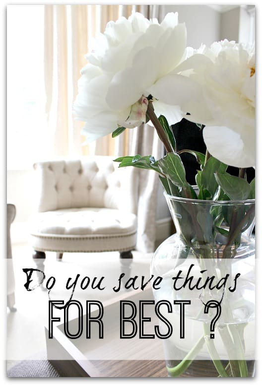 Do you save things for best?