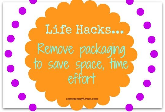 Life Hacks - remove packaging to save space, time and effort