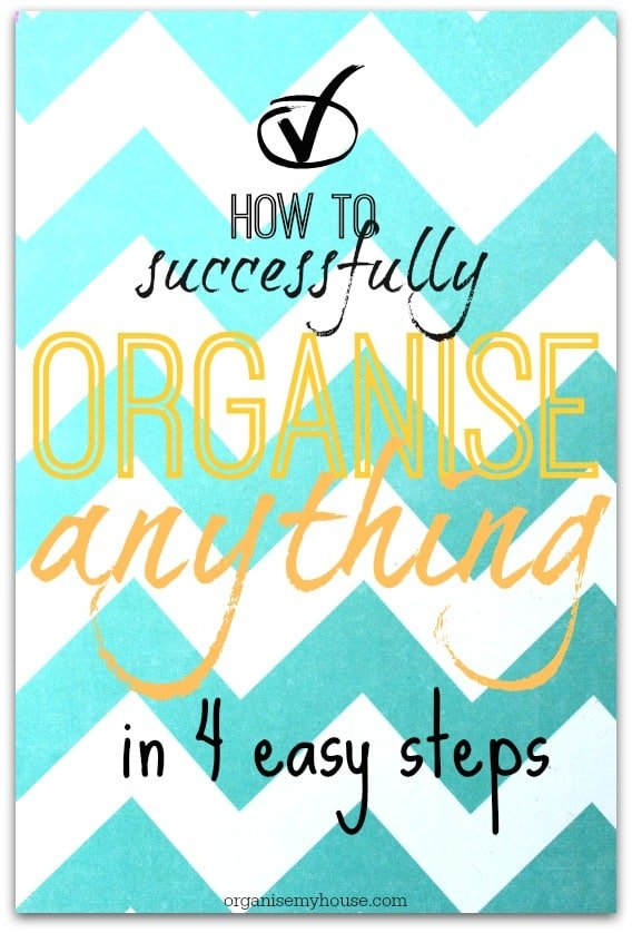 how to organise anything in 4 easy steps - follow these steps and any space will be simple to organise ...