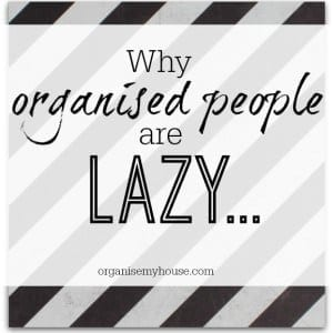 Why organised people are lazy - why do you think....