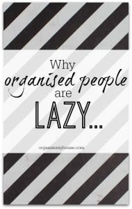 Have you ever wondered why organised people are lazy?! - it's true! - find out why right here