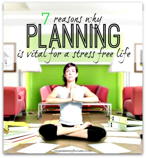 Planning - 7 reasons why it is vital to living a more stress free life