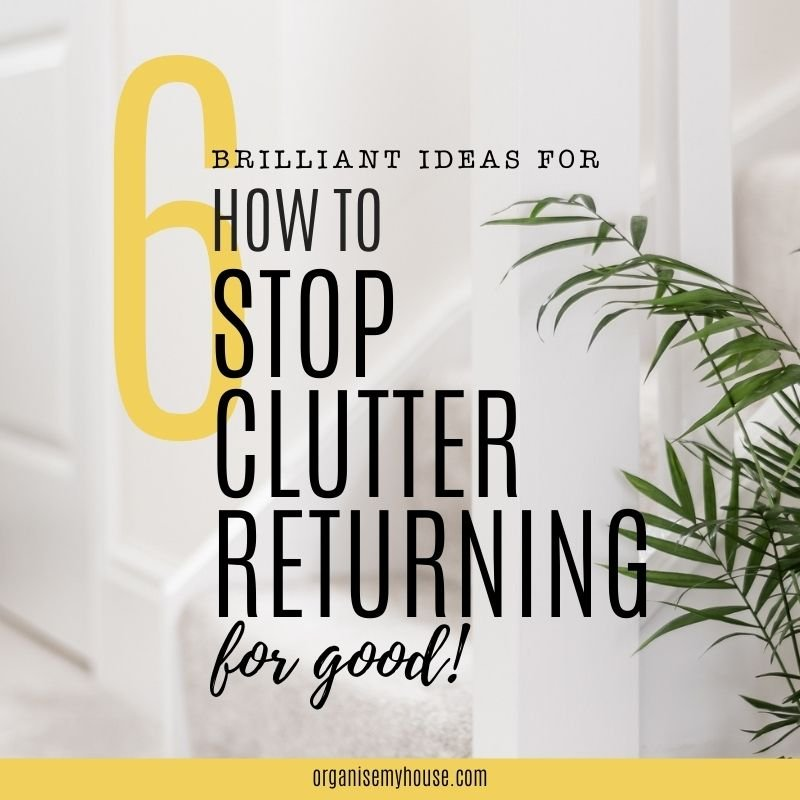 6 Brilliant Ideas For How To Stop Clutter Returning - For Good!