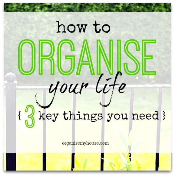 How to organise your life - these are the three things that you need to live an organised life