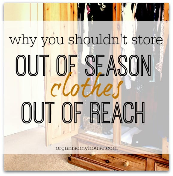 Why you shouldn't store out of season clothes out of reach
