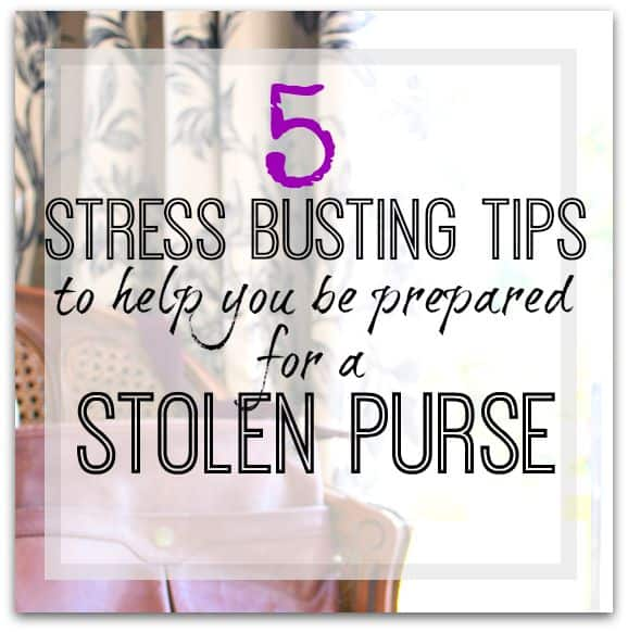 5 stress busting tips to help be prepared for a stolen/lost purse