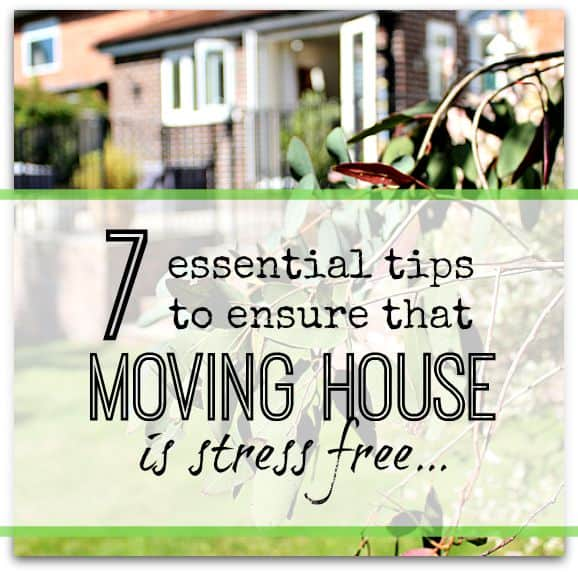 7 essential tips to ensure that moving house is stress free - ways to make the move easier