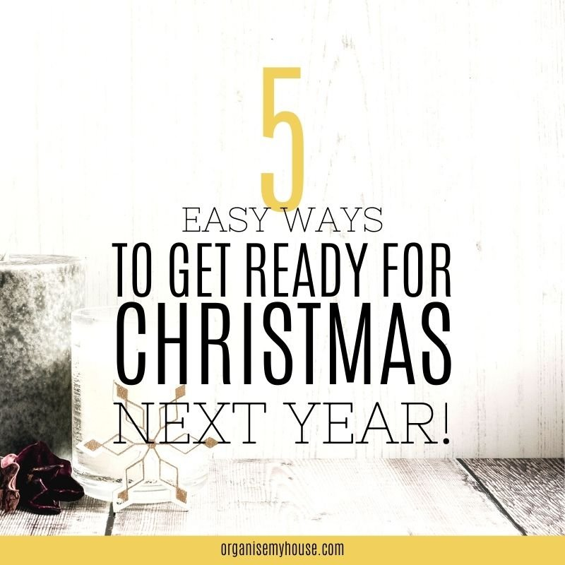 5 Easy Ways to Get Ready for Christmas Next Year - NOW!