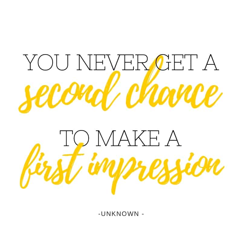 "Quote "" You never get a second chance to make a first impression """