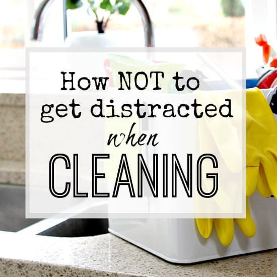 HOW TO NOT GET DISTRACTED BY OTHER JOBS WHEN CLEANING