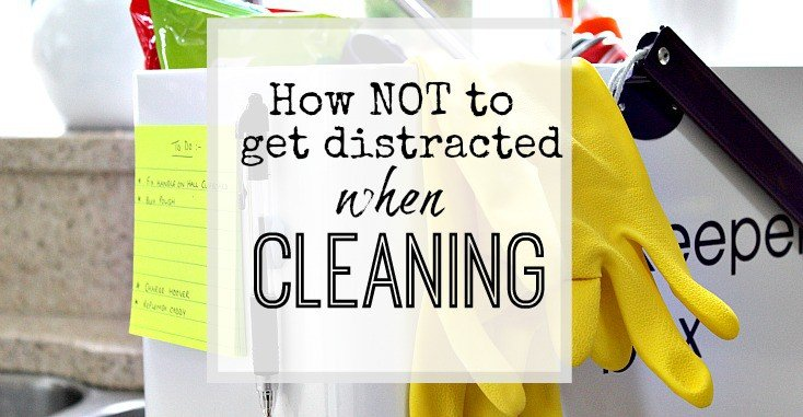 How to not get distracted while cleaning or doing chores