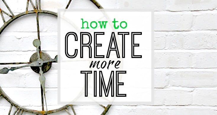 How to create more time - top 10 tips to help - time management