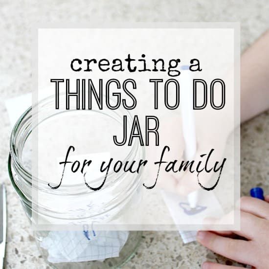 "CREATING A ""THINGS TO DO"" JAR FOR THE FAMILY"