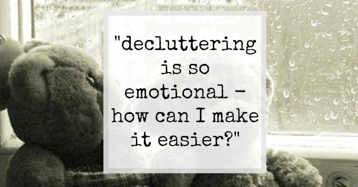 How can i declutter more easily? it's too emotional