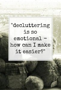 Tips and ideas of how to make decluttering much easier - and less emotional. How can i declutter more easily? it's too emotional