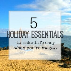 Holiday essentials - items that help when you're on holiday