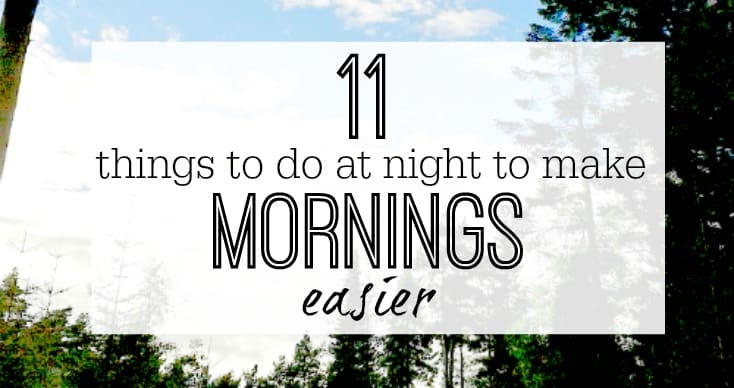 things you can do at night to make mornings so much easier